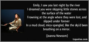 saw you last night by the river I dreamed you were skipping little ...