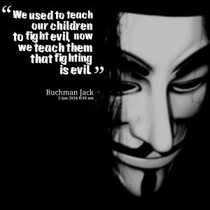 Quotes Picture: we used to teach our children to fight evil, now we ...