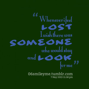 Quotes Picture: whenever i feel lost i wish there was someone who ...