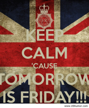 Keep calm, tomorrow is friday US Humor - Funny pictures, Quotes, Pics ...