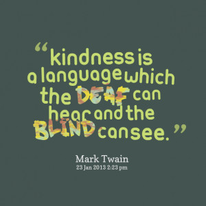 Quotes Picture: kindness is a language which the deaf can hear and the ...