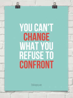 You can't change what you refuse to confront #154897