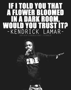 quote dark flower 1000 trust hip-hop kendrick lamar tde Poetic Justice ...