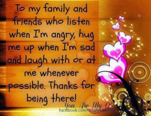 ... sad and laugh with or at me whenever possible. Thanks for being there