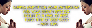 During meditation your metabolism and your breath rate go down to a ...