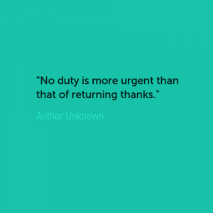 quotes about gratitude no duty is more urgent