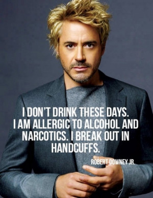 Robert Downey Jr Quote: I Don't Drink These Days I Am Allergic To ...