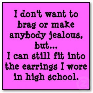 Funny Earrings High School Meme Quote Saying - I don't want to brag or ...