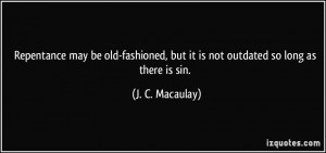 Repentance may be old-fashioned, but it is not outdated so long as ...
