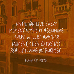 quotes-living-moment-bishop-t-d-jakes-480x480.jpg