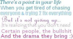point in your life when you get tired of chasing everyone and trying ...