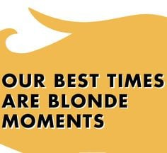 ... moments sheer blondes blondes have more fun quotes blonde moments
