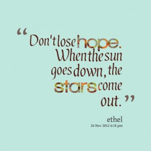 Quotes Picture: don't lose hope when the sun goes down, the stars come ...