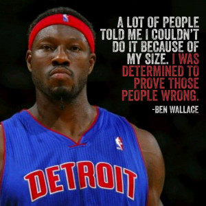 "Quote from retired NBA player Ben Wallace. He was only 6""9 and ..."