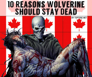 10 Reasons Why Wolverine Should Stay Dead