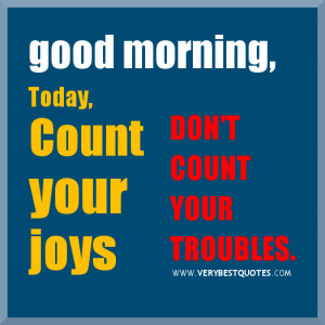 Encouraging Good Morning sayings, count your joys dont count your ...