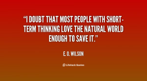 doubt that most people with short-term thinking love the natural ...