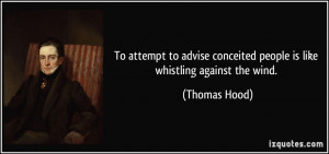 ... conceited people is like whistling against the wind. - Thomas Hood