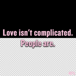 """Short Love Quotes 25: """"Love isn't complicated. People are"""""""