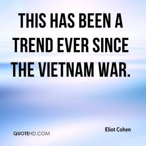 Eliot Cohen - This has been a trend ever since the Vietnam War.