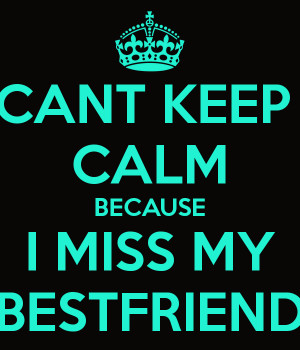 File Name : cant-keep-calm-because-i-miss-my-bestfriend.png Resolution ...