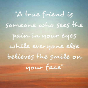 ... Friend Is Someone Who Sees The Pain In Your Eyes - Friendship Quote