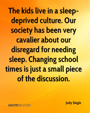 The kids live in a sleep-deprived culture. Our society has been very ...