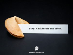 Stop! Collaborate and listen.
