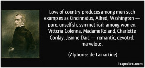 Love of country produces among men such examples as Cincinnatus ...