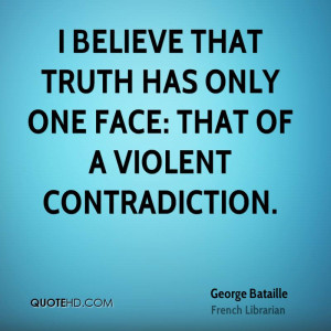 believe that truth has only one face: that of a violent ...