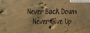 Never Back DownNever Give Up Profile Facebook Covers