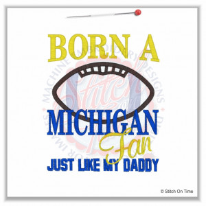 4914 Sayings : Born A MICHIGAN Fan Like Mommy Applique 5x7