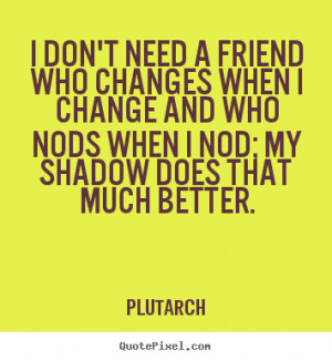 How to design picture quotes about friendship - I don't need a friend ...