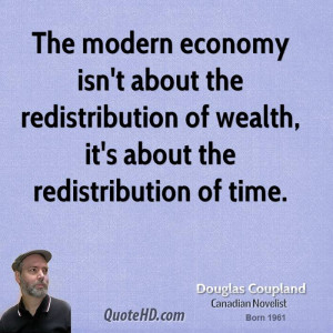 ... the redistribution of wealth, it's about the redistribution of time