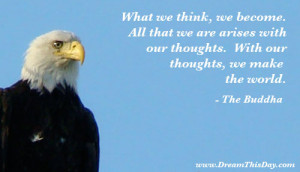 ... we are arises with out thoughts with our thoughts we make the world