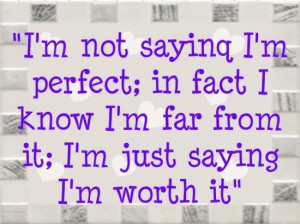 Im not saying im perfect in fact i know im far from it im just saying ...