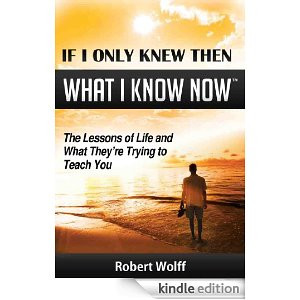IF I ONLY KNEW THEN WHAT I KNOW NOW--The Lessons of Life and What They ...