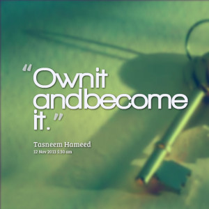 Quotes Picture: own it and become it