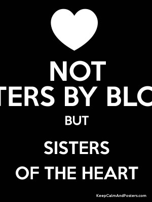 NOT SISTERS BY BLOOD BUT SISTERS OF THE HEART Poster