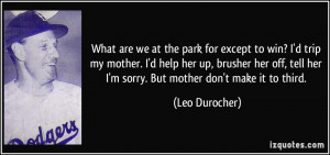 ... her off, tell her I'm sorry. But mother don't make it to third. - Leo