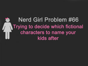 fictional character, nerd girl, nerd girl problem, quotes