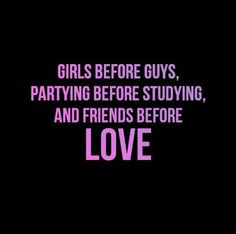 ... guys, partying before studying, and friends before love. #quotes More