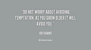 Avoiding_Temptation_Quotes http://quotes.lifehack.org/quote/joey-adams ...