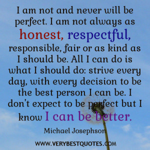 am not and never will be perfect i am not always as honest ...