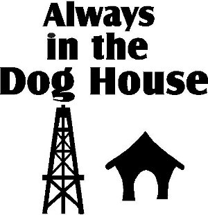 Oilfield Roughneck Always In The Doghouse Decal