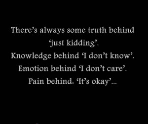 There's always some truth behind 'just kidding'. Knowledge behind 'I ...