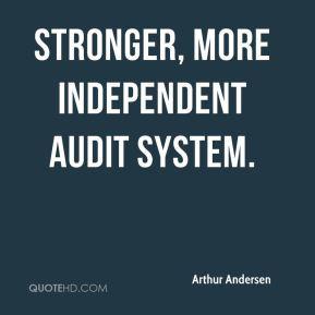 stronger, more independent audit system. - Arthur Andersen
