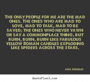 ... jack kerouac more love quotes inspirational quotes friendship quotes