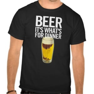 Beer It's Whats For Dinner Tee Shirt