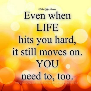 Even when life hits you hard picture quotes image sayings